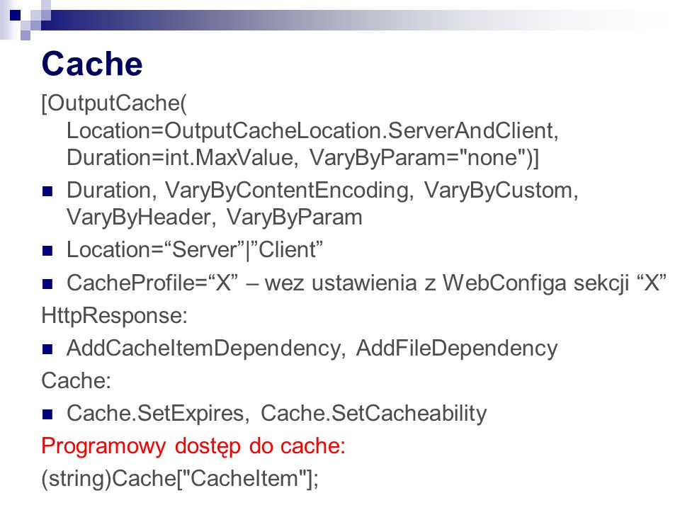 Cache [OutputCache( Location=OutputCacheLocation.ServerAndClient, Duration=int.MaxValue, VaryByParam= none )]